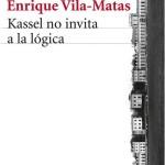 Kassel no invita a la lógica, de Enrique Vila-Matas